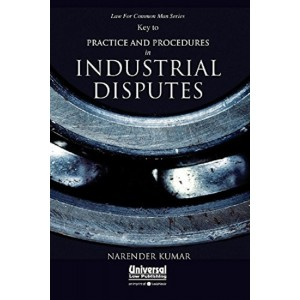 Universal's Key to Practice and Procedures in Industrial Disputes by Narender Kumar
