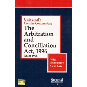Universal's Concise Commentary on Arbitration & Conciliation Act, 1996 with Case Law