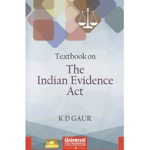 Universal's Textbook on The Indian Evidence Act for BSL & LL.B by K. D. Gaur