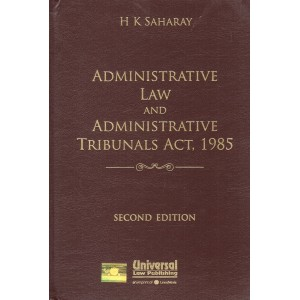 Universal's Administrative Law and Administrative Tribunals Act, 1985 by H. K. Saharay