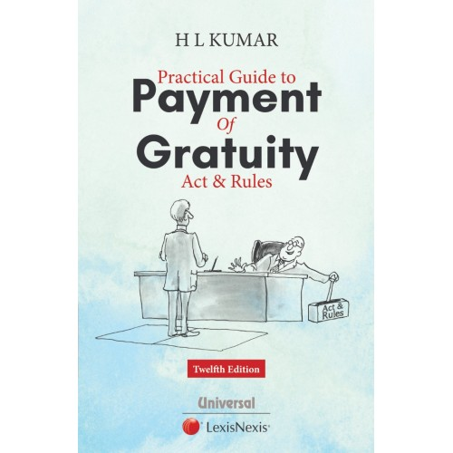 Universal's Practical Guide to Payment of Gratuity Act & Rules by H.L.Kumar
