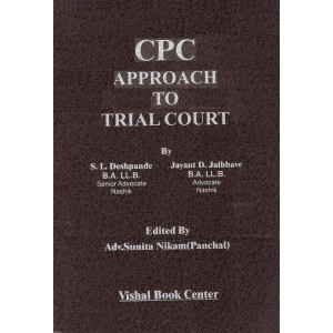 CPC Approach to Trial Court [HB] | Adv. S. L. Deshpande, Adv. Jayant D. Jaibhave | Vishal Book Center [HB]