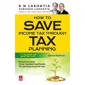 Vision's How to Save Income Tax through Tax Planning by R. N. Lakhotia & Subhash Lakhotia (32nd Edn.A. Y. 2018-19)
