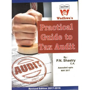 Wadhwa's Practical Guide to Tax Audit 2017 - 18 by P. N. Shastry