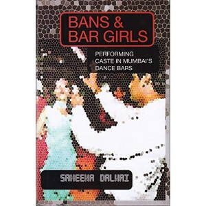 Bans & Bar Girls: Performing Caste in Mumbai's Dance Bars by Sameena Dalwai | Women Unlimited
