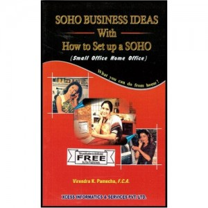 Xcess Infostore's SOHO Business Ideas With How to set up a SOHO [Small Office Home Office] by CA. Virendra K. Pamecha