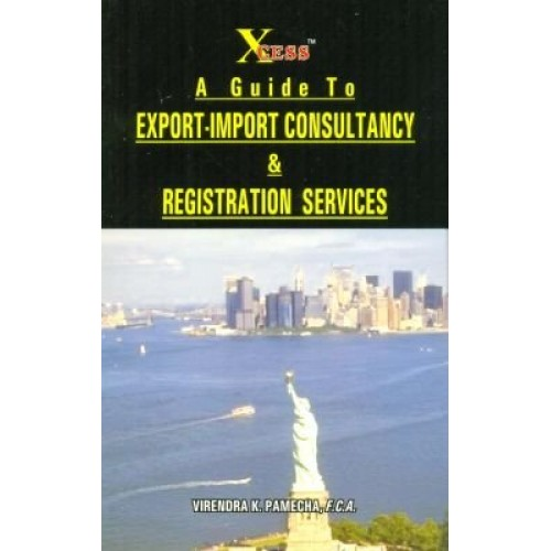 Xcess Infostore's A Guide To Export-Import Consultancy & Registration Services by Virendra K. Pamecha