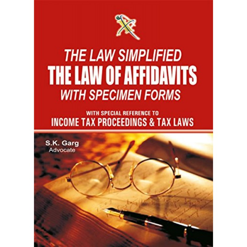 Law Simplified : The Law of Affidavits with Specimen Forms by S  K