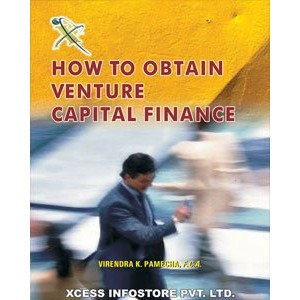 Xcess Infostore's How to Obtain Venture Capital Finance by CA. Virendra K. Pamecha