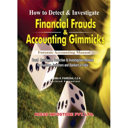 Xcess Infostore's How to Detect & Investigate Financial Frauds & Accounting Gimmicks by CA. Virendra K. Pamecha