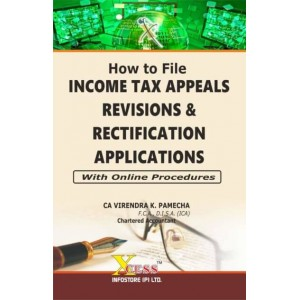 Xcess Infostore's How to File Income Tax Appeals Revisions and Rectification Applications by CA. Virendra K. Pamecha