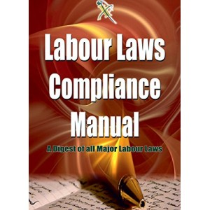 Xcess Infostore's Labour Laws Compliance Manual: A Digest of all Major Labour Laws