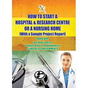 Xcess Infostore's How to Start a Hospital & Research Centre Or A Nursing Home [With a Sample Project Report]