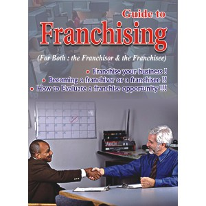 Xcess Inforstore's Guide to Franchising (For Both: the Franchisor & the Franchisee)
