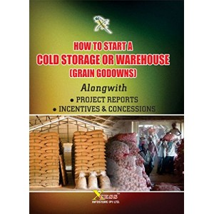 Xcess Infostore's How to Start a Cold Storage or Warehouse [Grain Godowns] Alongwith Project Reports , Incentives & Concessions