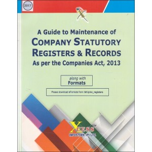 Xcess's A Guide to Maintenance of Company Statutory Registers & Records As per the Companies Act, 2013