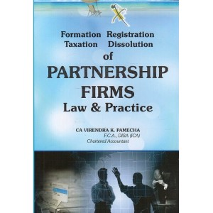 Xcess Infostore's Partnership Firms Law & Practice [Formation, Taxation, Registration, Dissolution] by CA. Virendra K. Pamecha
