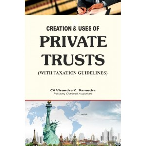 Xcess Infostore's Creation and Uses of Private Trusts (with Taxation Guidelines) by CA. Virendra K. Pamecha