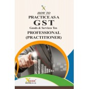 Xcess's How to Practice As a GST Goods & Services Tax Professional (Practitioner)