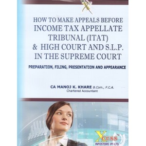 Xcess Infostore's How to make Appeals Before Income Tax Appellate Tribunal (ITAT) & High Court & S.L.P in the Supreme Court by Manoj K. Khare