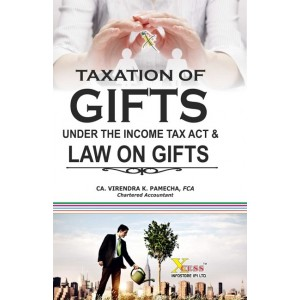 Xcess Infostore's Taxation of Gifts under the Income Tax Act & Law on Gifts By Virendra K. Pamecha