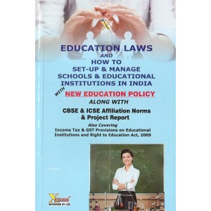 Xcess Infostore's Education Laws and How to Set-Up & Manage Schools & Educational Institutions in India with New Education Policy along with CBSE & ICSE Affiliation Norms & Project Report