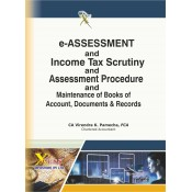 Xcess Infostore's e-Assessment and Income Tax Scrutiny & Assessment Procedure & Maintenance of Books of Account, Documents & Records by CA. Virendra K. Pamecha