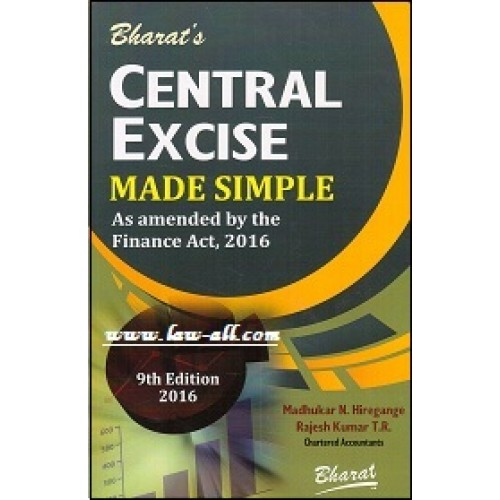 Bharat's Central Excise Made Simple by Madhukar N. Hiregange, Rajesh Kumar, 9th Edn 2016