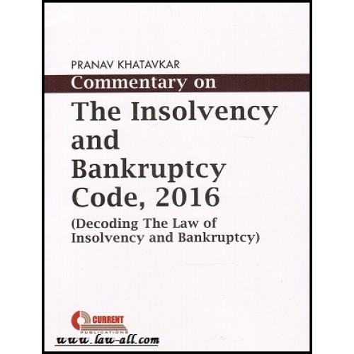 Current's Commentary on The Insolvency and Bankruptcy Code, 2016 By Pranav Khatavkar