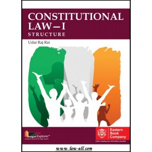Eastern Book Company's Constitutional Law - I Structure for BSL & LL.B by Udai Raj Raj