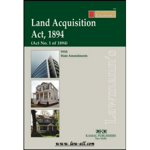 Lawmann's Land Acquisition Act, 1894 by Kamal Publishers