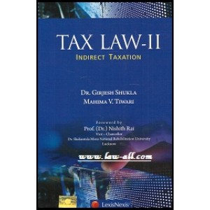 LexisNexis's Tax Law - II : Indirect Taxation for BSL & LL.B  by Girjesh Shukla & Mahima Tiwari