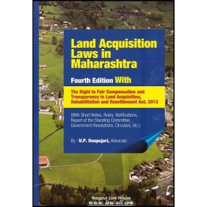 Adv. U P Deopujari's Land Acquisition Laws in Maharashtra With Right to Fair Compensation & Transparancy in Land Acquisition, Rehabilitation and Resettlements Act, 2013 [HB]