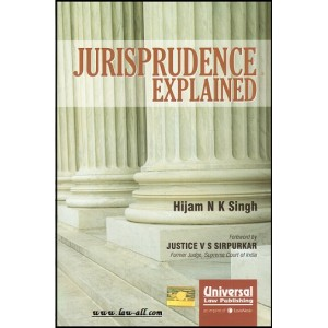 Universal's Jurisprudence Explained for BSL& LLB by Hijam N. K. Singh