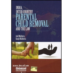 Universal's India, Inter Country Parental Child Removal And the Law [HB] by Anil Malhotra & Ranjit Malhotra
